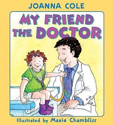My Friend the Doctor By Cole, Joanna/ Chambliss, Maxie (ILT)