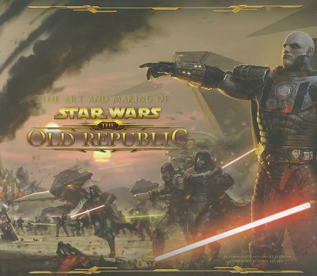 The Art and Making of Star Wars: The Old Republic By Parisi, Frank/ Erickson, Daniel